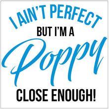 Load image into Gallery viewer, T-Shirt or Muscle Shirt - I Ain't Perfect but I'm a Poppy - ASC T-Shirts - aussie-shirt-co