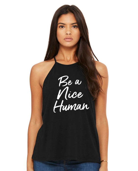 Be A Nice Human High Neck. Kindness. Inspiration. Yoga. Christian Tank. Good Vibes. Happy. Be Kind. Be Nice. Stop Bullying. Choose Happy.