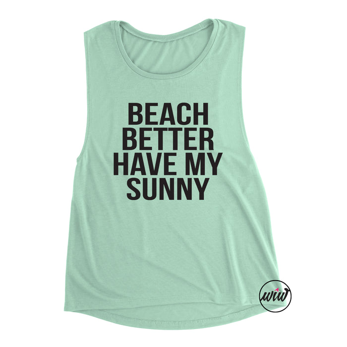 Beach Better Have My Sunny Muscle Tank Top. Beach Tank. Bachelorette Party. Summer Tank. Mermaid Shirt. Aloha Beaches. Tan Lines.