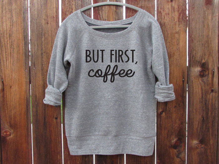 But First Coffee Wideneck Pullover Fleece Sweater. Coffee Shirt. Coffee Drinker. Coffee Sweashirt. Starbucks Top