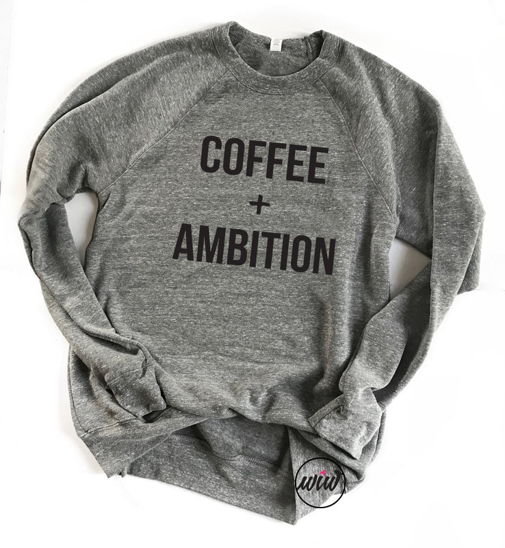 Coffee and Ambition Unisex Sweatshirt. Coffee Shirt. Girl Boss. Nurse. Teacher. Workout. Fitness. Entrepreneur.