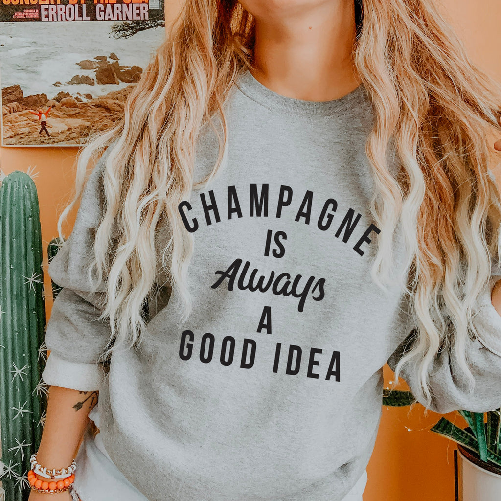 Champagne Is Always A Good Idea Sweatshirt. Valentine's Day. Rose Shirt. Champagne Shirt. Brunch. Mimosa. Girls Night. Boutique Shirt.