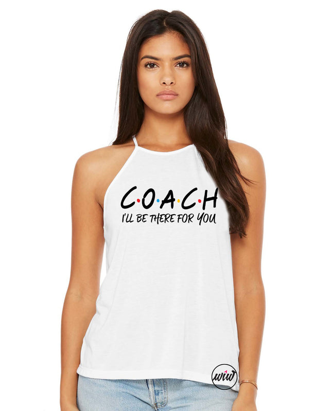 COACH I'll Be There For You High Neck Flowy Tank. Girl Boss. Boss Babe. Coach Life. Entrepreneur. Find Your Tribe.