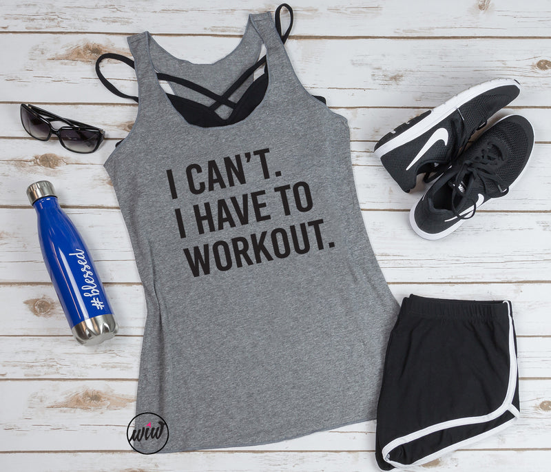 I Can't I Have To Workout Tank Top. Yoga Tank. Workout Shirt. Gym Shirt. Girl Boss. Fitness Tank. No Excuses. Handle It. Exercise Tank