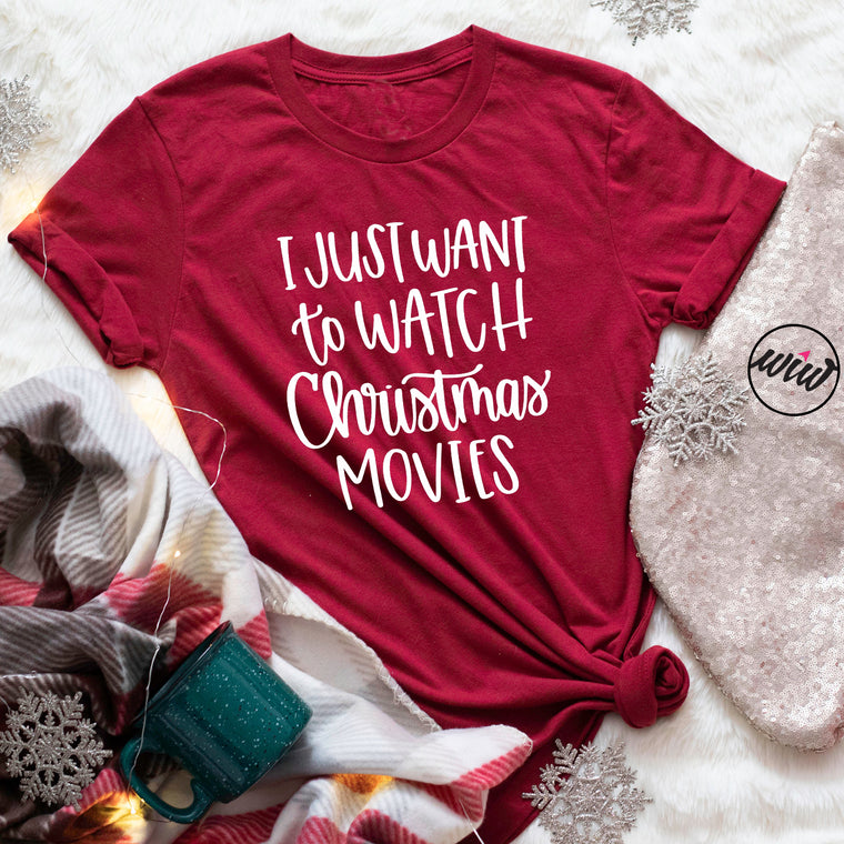 I Just Want To Watch Christmas Movies Shirt. Elf. Home Alone. Hallmark. Christmas Shirt. Merry Christmas. Xmas Tee.