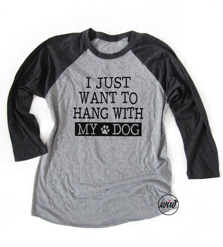 I Just Want to Hang With My Dog Raglan Baseball Tee. Dog Shirt. Dog Rescue Lover Shirt. Graphic Shirt. Baseball Shirt. Fur Mama. Funny Dog Shirt
