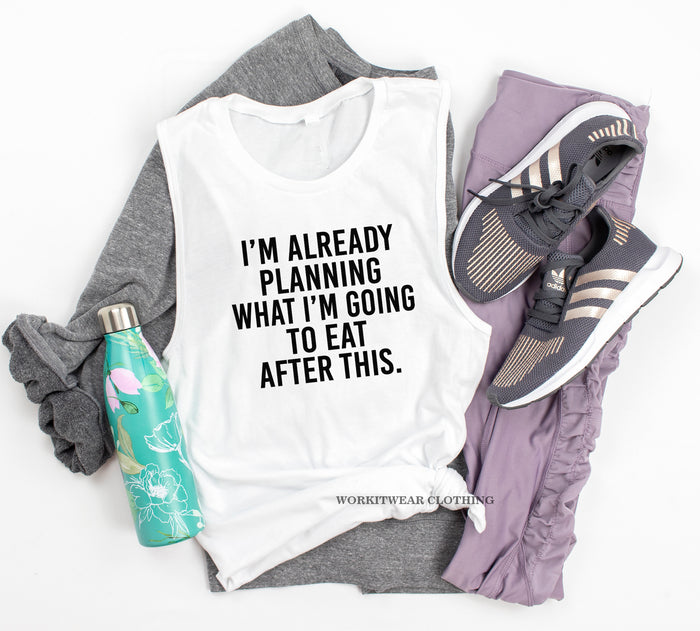 I'm Already Planning What I'm Going To Eat After This. Funny Gym Tank. Workout Tank. Fitness Shirt. Exercise Tank. Running. Spin.