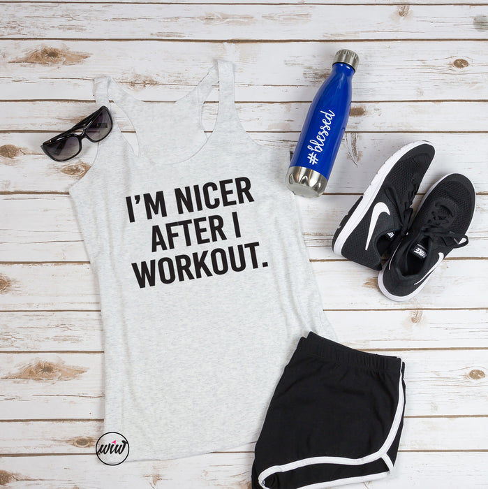 I'm Nicer After I Workout. Funny Workout Tank. Gym Shirt. Fitness Tank. Exercise. Gym Clothes. Pilates. Cardio. Yoga. Barre