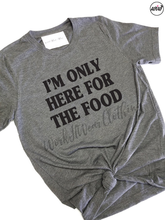 I'm Only Here For The Food Unisex Shirt. THANKSGIVING Shirt. Just Here. Feed Me. Funny Graphic Shirt. Fall Shirt. Wine Foodie. Feed Me Tacos