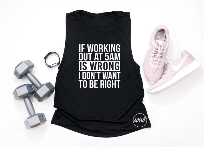 If Working Out at 5am Is Wrong I Don't Want To Be Right. Five Crew. Workout Tank. Fitness Tank. Gym Shirt. Exercise Tank. Coach Life Tank