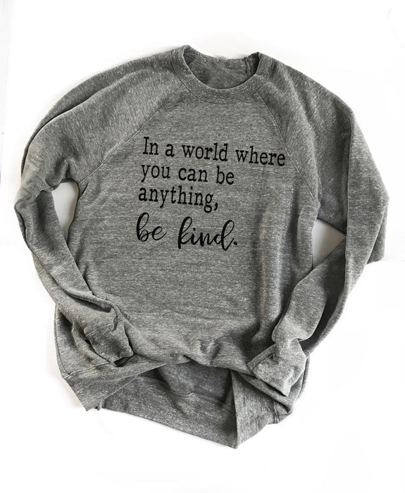 Be Kind Sweatshirt. Inspirational Shirt. Mom Shirt. Teacher. Kindness is Gangster. Christian Faith. Anti-Bully. In A World Where You Can Be