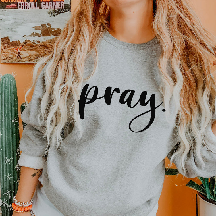Pray Sweatshirt. Christian Faith Shirt. Praying Mama. Blessed. Pray More. Faith Sweatshirt. Religious. Pray Shirt. Christian Apparel.