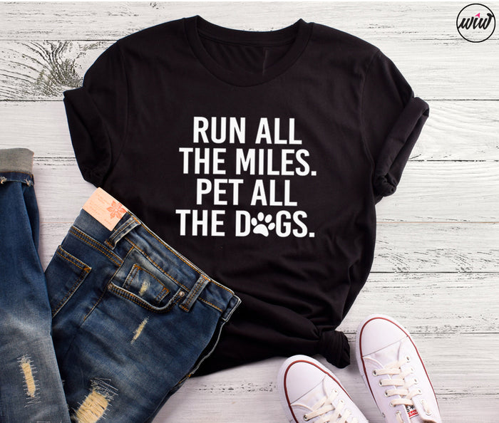 Run All The Miles Pet All The Dogs Unisex Shirt. Dog Mom. Fur Mama. Dog Shirt. Funny Running Shirt. Gift for Dog Lover