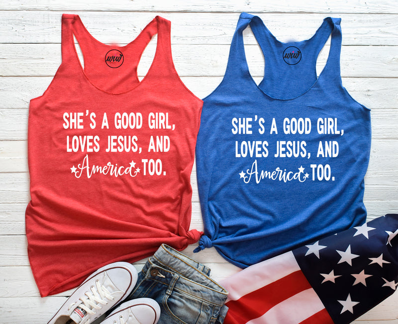 She's a Good Girl. Loves Jesus and America. Fourth of July. Patriotic AF. MERICA. Memorial Day Red White Blue. Red White Blue
