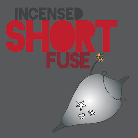 incensed short fuse - smell bent  - 2