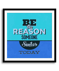 Be the Reason Someone Smiles Today I