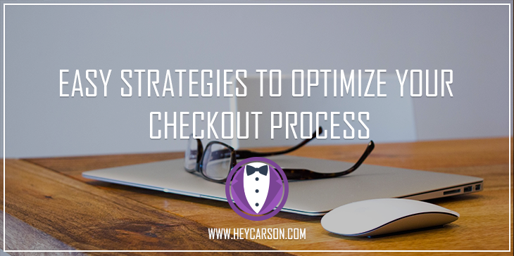 Easy Strategies To Optimize Your Checkout Process – Carson Shopify
