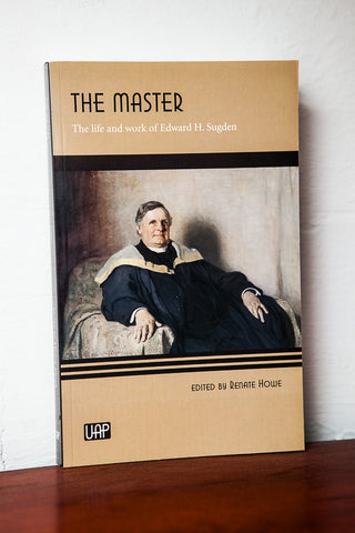 """The Master: The life and work of Edward H. Sugden"", Edited by Renate Howe"