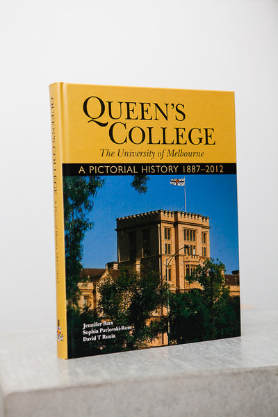 Queen's College, A pictorial History 1887–2012, by Jennifer Bars, Sophia Pavlovski-Ross & David T Runia