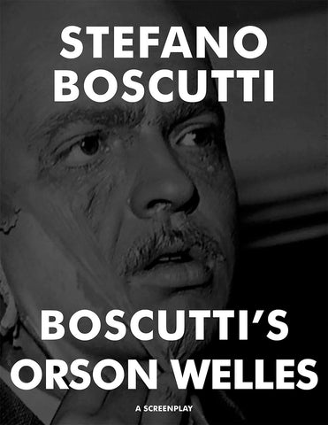 Stefano Boscutti - Boscutti Orson Welles Screenplay - Sample Cover