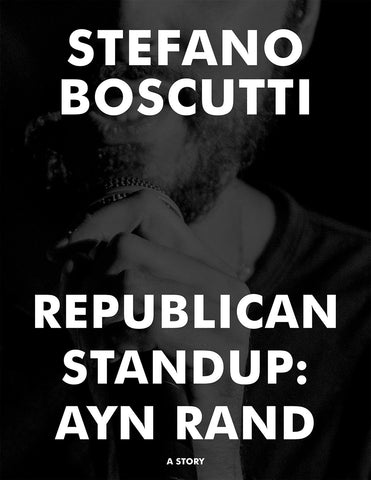 Stefano Boscutti - Republican Standup Ayn Rand Story - Sample Cover