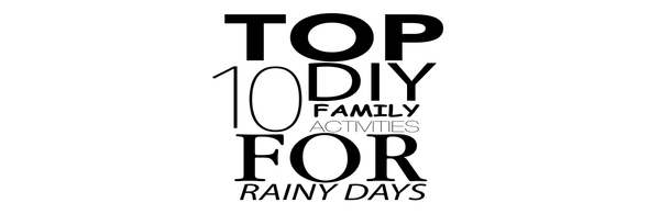 Top 10 DIY Family Activities for Rainy Days Featured on Kids Travel 2 Blog