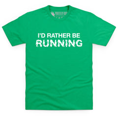I'd Rather Be Running T Shirt