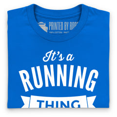 It's A Running Thing T Shirt