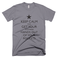 Keep Calm and Get Your Hands Out Of Your Goddamn Pockets Shirt