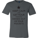Keep Calm and Get Your Hands Out Of Your Goddamn Pockets