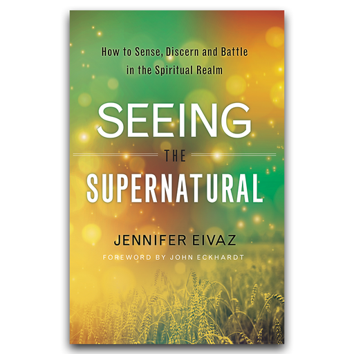 """SIGNED COPY"" Seeing the Supernatural: How to Sense, Discern and Battle in the Spiritual Realm"