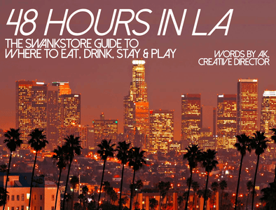 THE SWANKY GUIDE TO 48 HOURS IN LA  Where to Shop, Eat, Stay & Play, while you visit LA