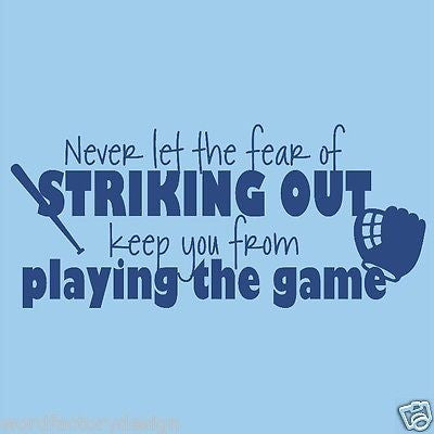 Never Let The Fear Of Striking Out Keep You From Playing The Game - Babe Ruth