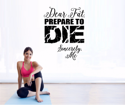 Dear Fat Prepare to Die - Gym Wall Decal - Motivational Wall - Inspirational Wall - Fitness Decal -Inspiring Wall Decor