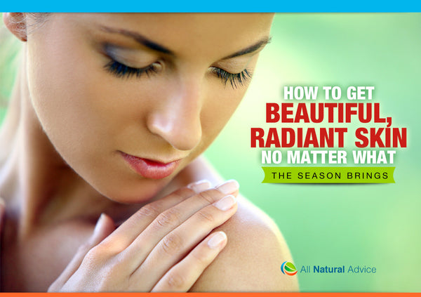 How to Get Beautiful, Radiant Skin No Matter What the Season Brings