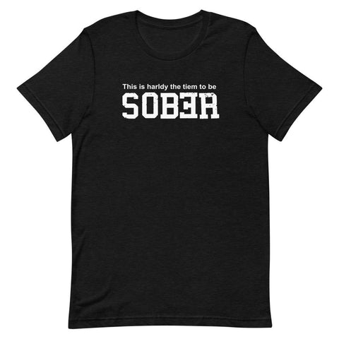 No Time to be Sober | Drinking Shirts I