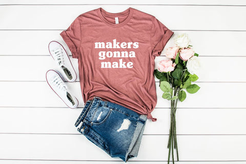 makers gonna make - Short Sleeve T-shirt