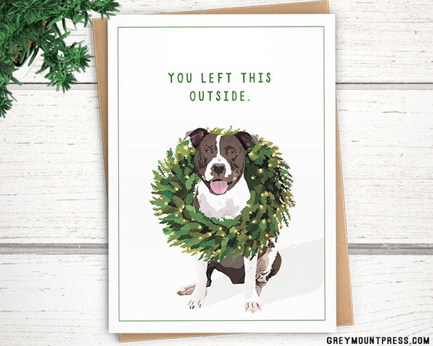 """Holiday: Funny Pitbull Christmas Card """"You Left This Outside"""" 1"""