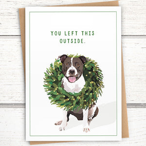"Holiday: Funny Pitbull Christmas Card ""You Left This Outside"""