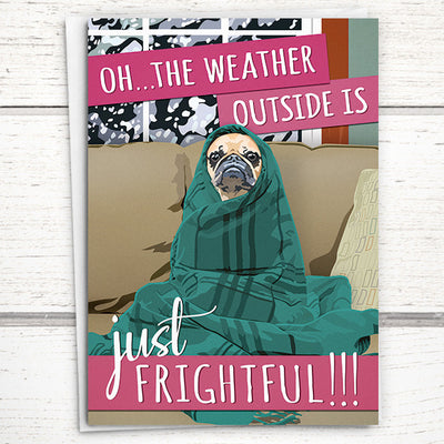 "Holiday Pug card: ""Oh...the weather outside is FRIGHTFUL!"""