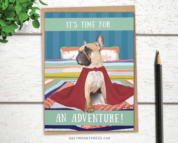 "French Bulldog Greeting Card: ""It's Time For an Adventure!"" Frenchie 1"