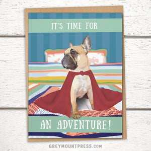 "French Bulldog Greeting Card: ""It's Time For an Adventure!"" Frenchie"