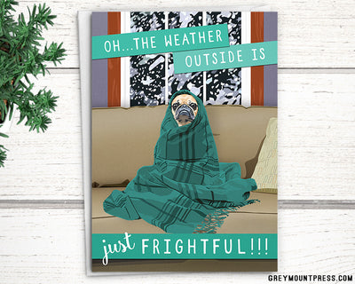 "Holiday Pug card: ""Oh...the weather outside is FRIGHTFUL!"" - Greymount Paper & Press"