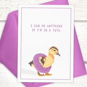 "Our Tutu Duckling ""I Can Do Anything if I'm in a Tutu"" card"