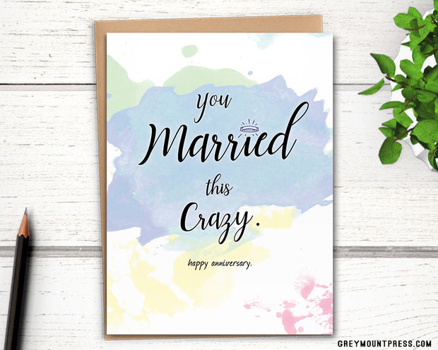 """Funny anniversary card: """"You married this crazy. Happy Anniversary."""" 1"""