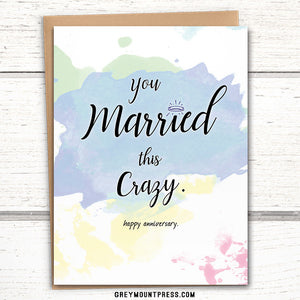 "Funny anniversary card: ""You married this crazy. Happy Anniversary."""