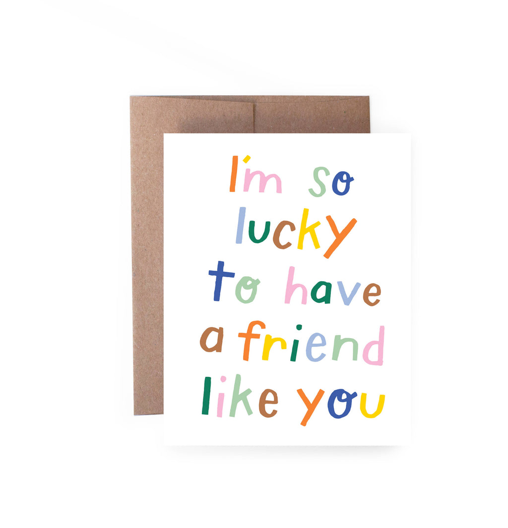 Lucky To Have A Friend Like You Card - Lois Pearl Boutique