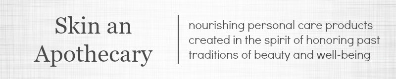 Skin An Apothecary: Nourishing personal care products created in the spirit of honoring past traditions of beauty and well-being