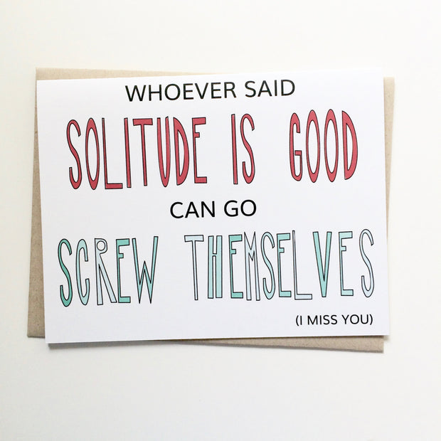 Solitude is Good I Miss You Card