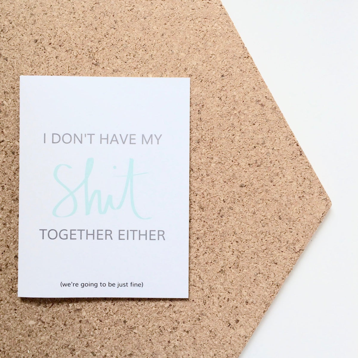 I Don't Have My Shit Together Either Card